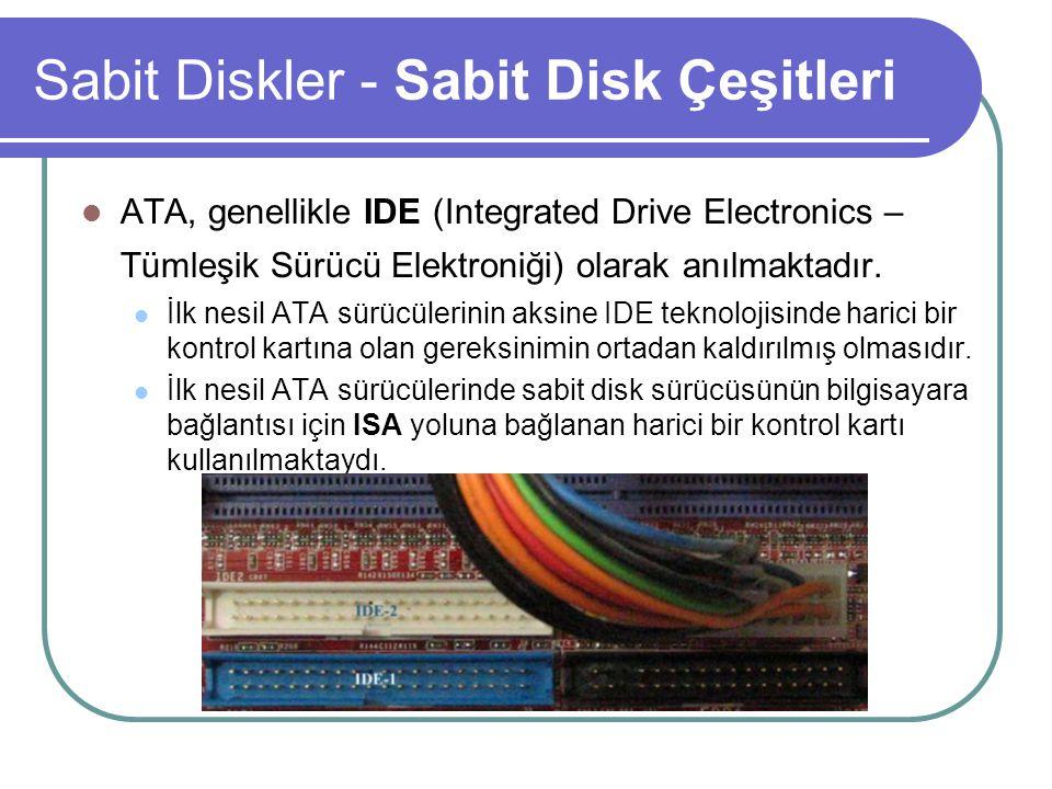 Sabit Diskler - Sabit Disk Çeşitleri ATA, genellikle IDE (Integrated Drive Electronics – Tümleşik Sürücü Elektroniği) olarak anılmaktadır.