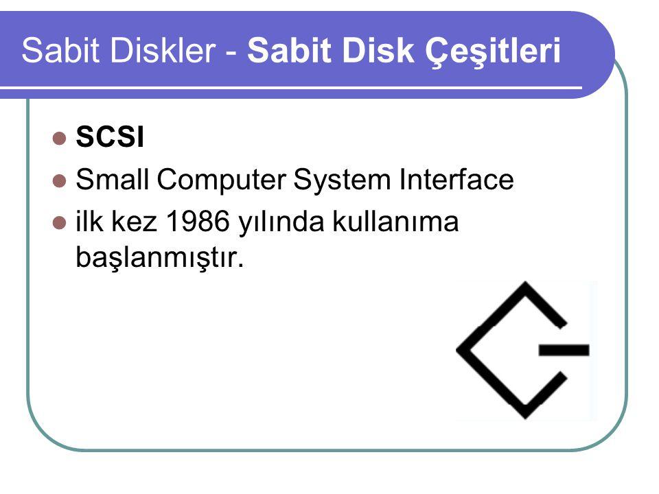 Sabit Diskler - Sabit Disk Çeşitleri SCSI Small Computer System Interface ilk kez 1986 yılında kullanıma başlanmıştır.