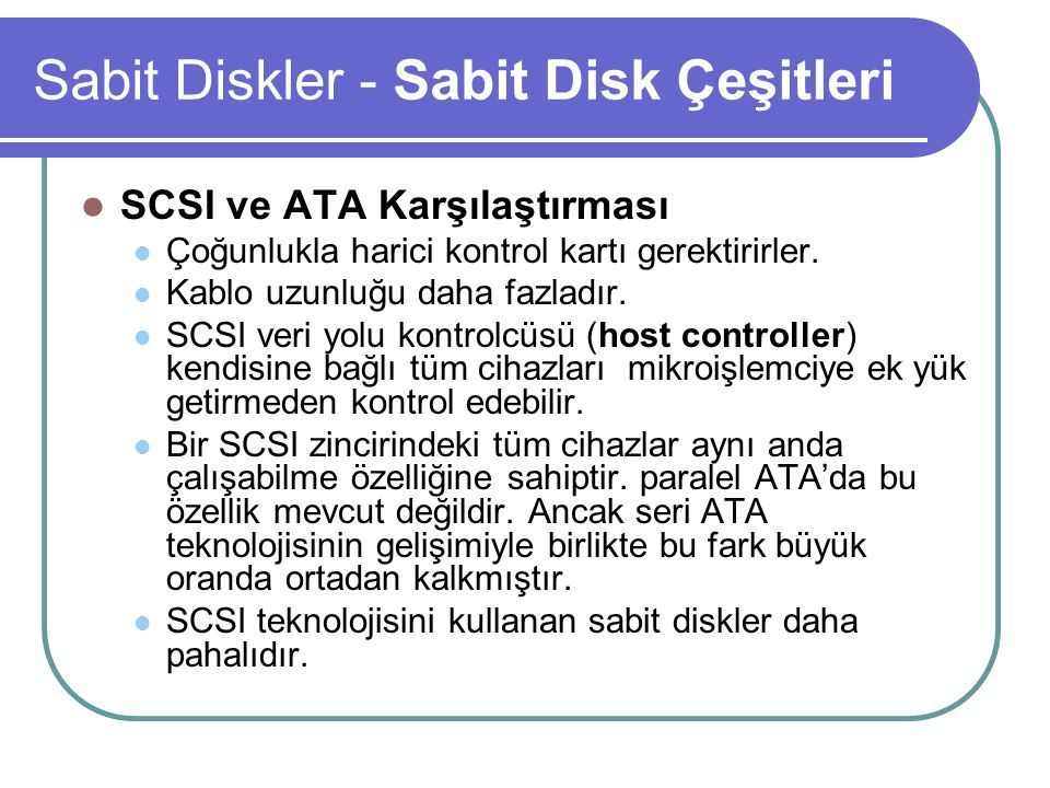 Sabit Diskler - Sabit Disk Çeşitleri SCSI ve ATA Karşılaştırması Çoğunlukla harici kontrol kartı gerektirirler.
