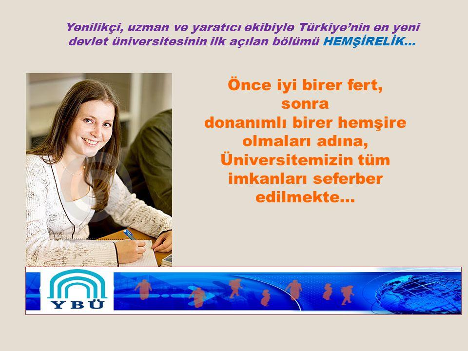 Önce iyi birer fert, sonra donanımlı birer hemşire olmaları adına, Üniversitemizin tüm imkanları seferber edilmekte… Yenilikçi, uzman ve yaratıcı ekibiyle Türkiye'nin en yeni devlet üniversitesinin ilk açılan bölümü HEMŞİRELİK…