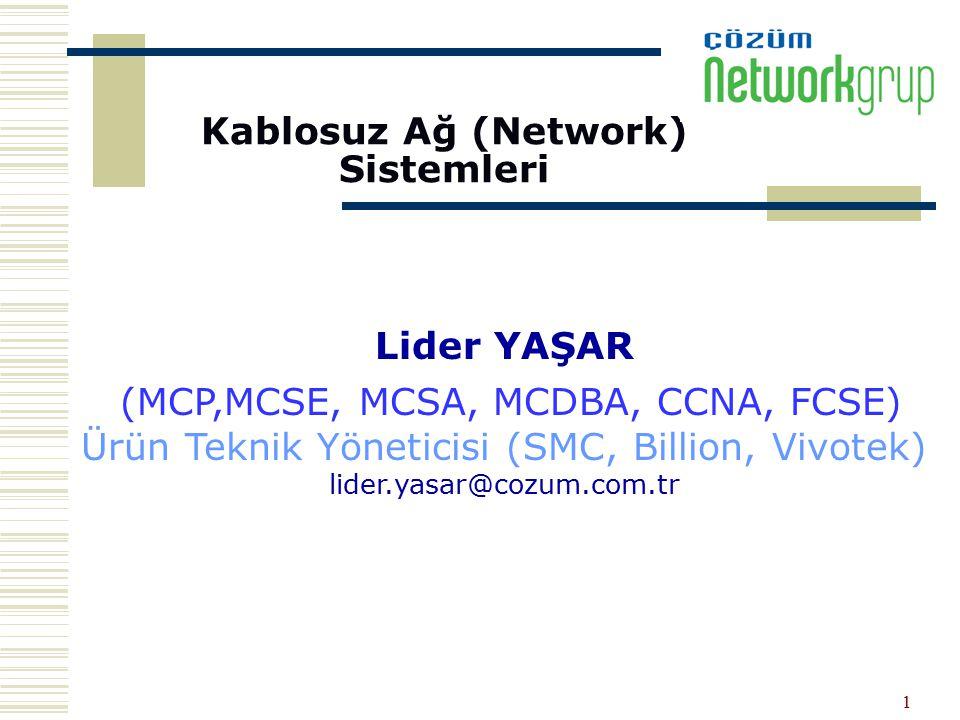 1 Kablosuz Ağ (Network) Sistemleri Lider YAŞAR (MCP,MCSE, MCSA, MCDBA, CCNA, FCSE) Ürün Teknik Yöneticisi (SMC, Billion, Vivotek) lider.yasar@cozum.co