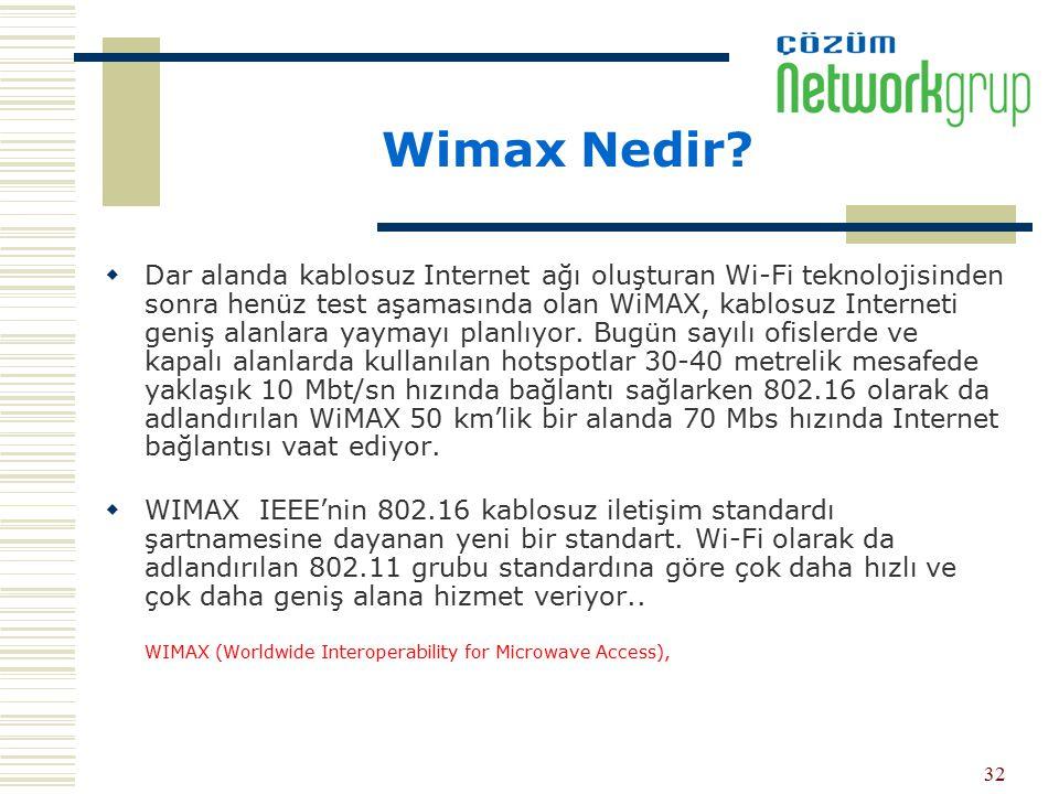 32 Wimax Nedir?  Dar alanda kablosuz Internet ağı oluşturan Wi-Fi teknolojisinden sonra henüz test aşamasında olan WiMAX, kablosuz Interneti geniş al