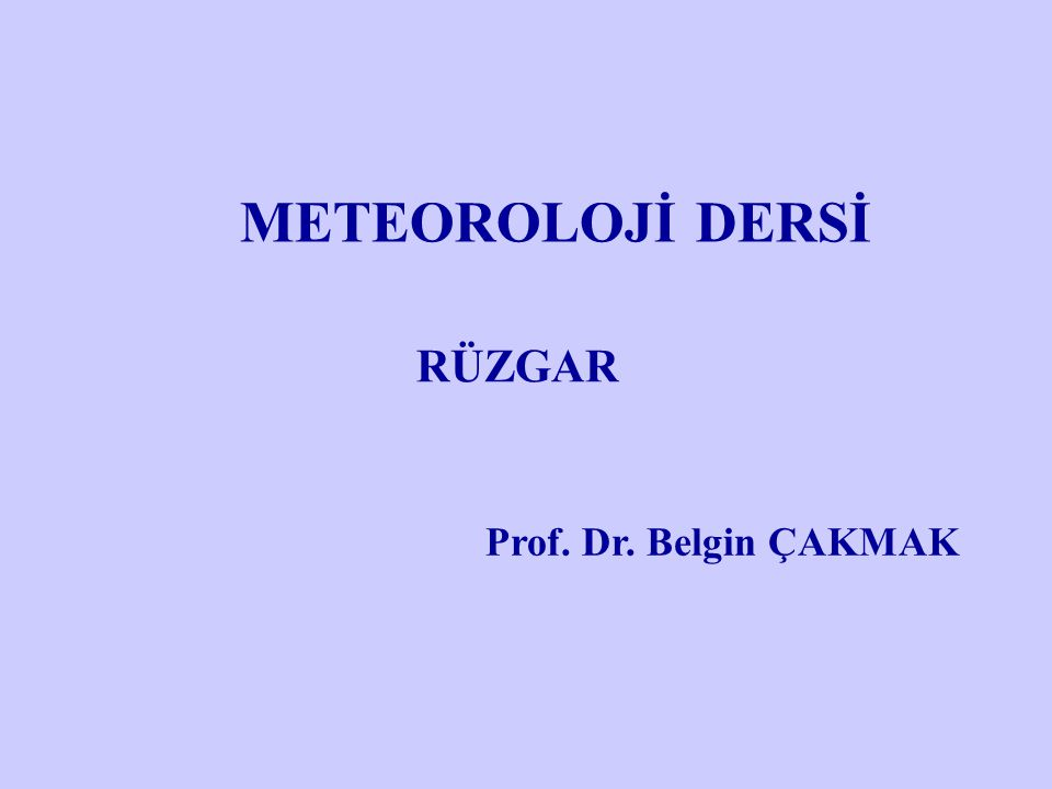 RÜZGAR Prof. Dr. Belgin ÇAKMAK METEOROLOJİ DERSİ