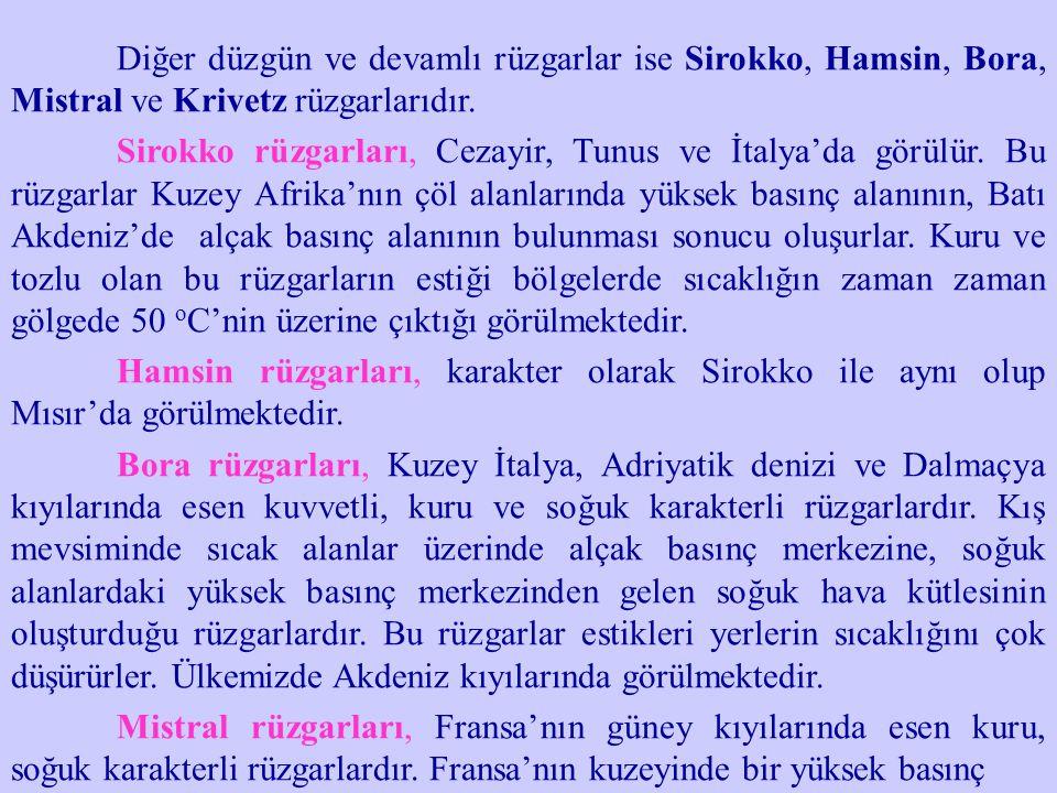 Diğer düzgün ve devamlı rüzgarlar ise Sirokko, Hamsin, Bora, Mistral ve Krivetz rüzgarlarıdır.