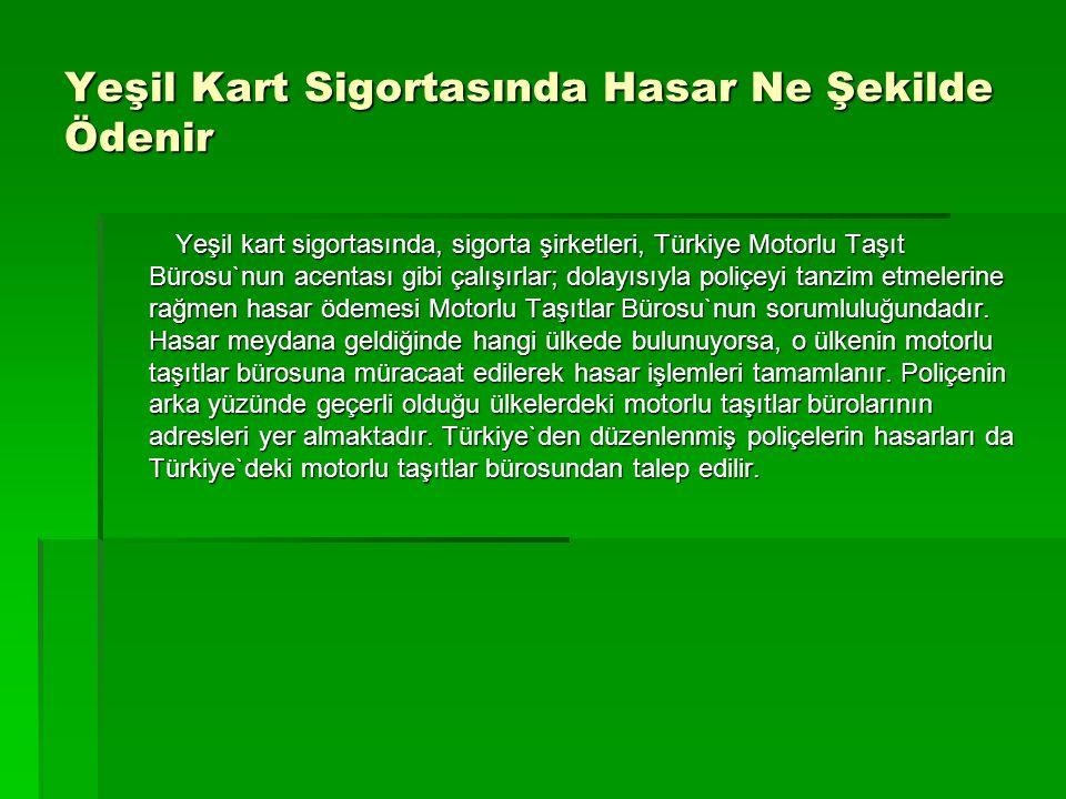 Yeşil Kart Sigortasında Hasar Ne Şekilde Ödenir Yeşil kart sigortasında, sigorta şirketleri, Türkiye Motorlu Taşıt Bürosu`nun acentası gibi çalışırlar
