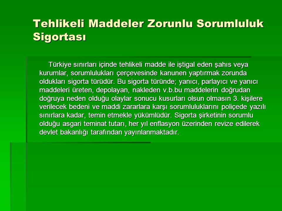 Tehlikeli Maddeler Zorunlu Sorumluluk Sigortası Türkiye sınırları içinde tehlikeli madde ile iştigal eden şahıs veya kurumlar, sorumlulukları çerçeves