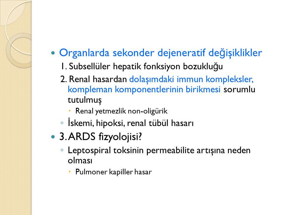 Organlarda sekonder dejeneratif de ğ işiklikler 1. Subsellüler hepatik fonksiyon bozuklu ğ u 2. Renal hasardan dolaşımdaki immun kompleksler, komplema