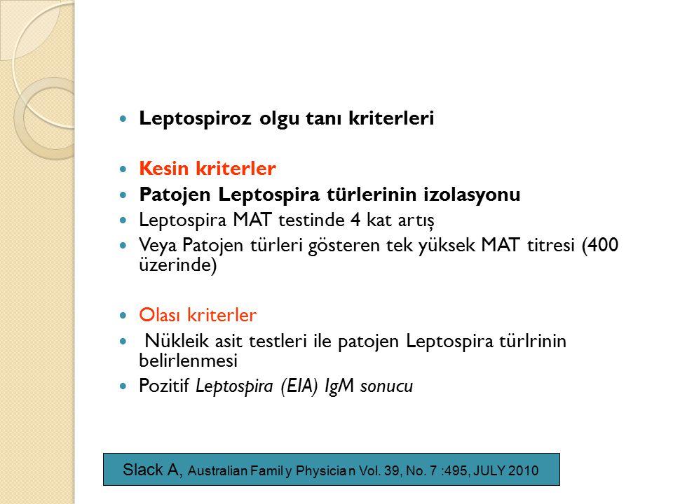 Leptospiroz olgu tanı kriterleri Kesin kriterler Patojen Leptospira türlerinin izolasyonu Leptospira MAT testinde 4 kat artış Veya Patojen türleri gös
