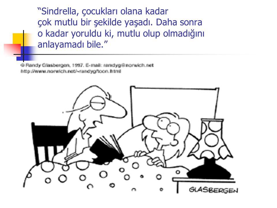 """""""Sindrella, çocukları olana kadar çok mutlu bir şekilde yaşadı. Daha sonra o kadar yoruldu ki, mutlu olup olmadığını anlayamadı bile."""""""