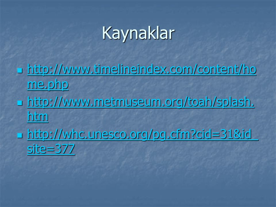 Kaynaklar http://www.timelineindex.com/content/ho me.php http://www.timelineindex.com/content/ho me.php http://www.timelineindex.com/content/ho me.php