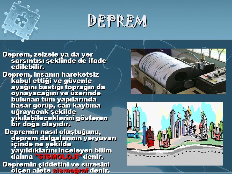 DEPREM Deprem, zelzele ya da yer sarsıntısı şeklinde de ifade edilebilir.