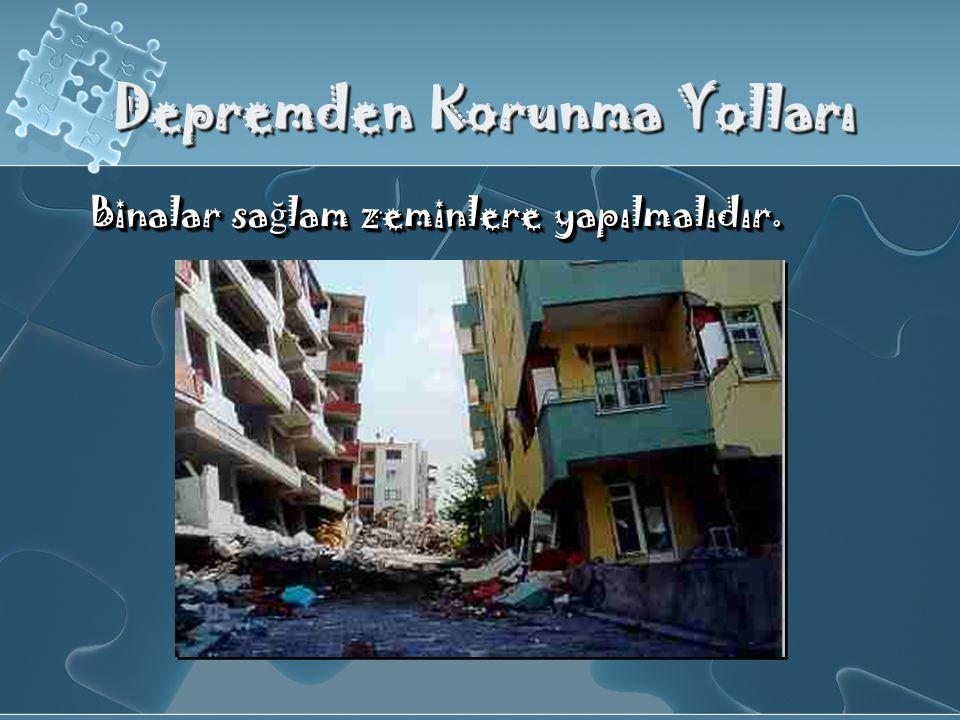 Depremden Korunma Yolları Binalar sa ğ lam zeminlere yapılmalıdır.