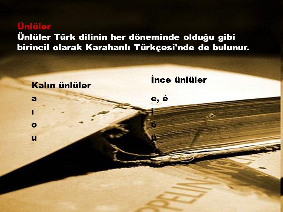 Ünlüler Ünlüler Türk dilinin her döneminde olduğu gibi birincil olarak Karahanlı Türkçesi'nde de bulunur. Kalın ünlüler İnce ünlüler аe, é ıi oö uü