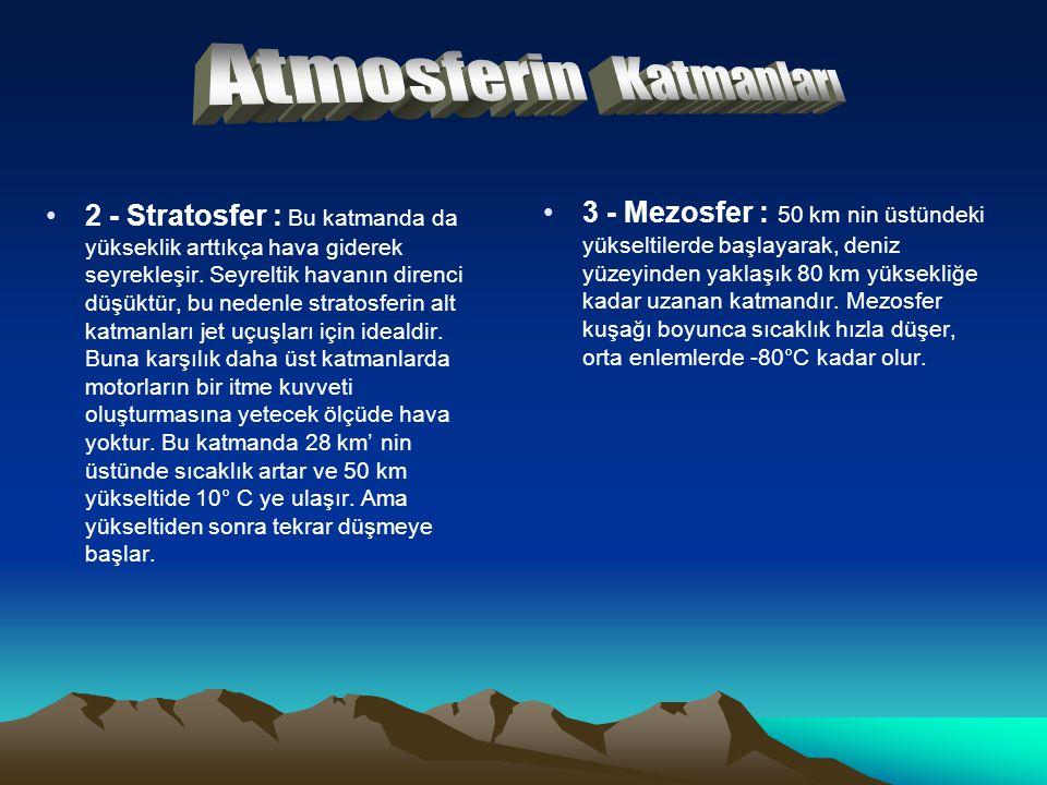 2 - Stratosfer : Bu katmanda da yükseklik arttıkça hava giderek seyrekleşir. Seyreltik havanın direnci düşüktür, bu nedenle stratosferin alt katmanlar