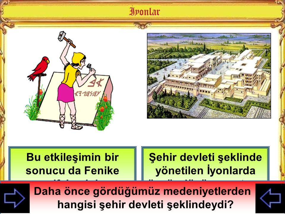 Şehir devleti şeklinde yönetilen İyonlarda özgür düşünce ortamı da oluşmuştur Bu etkileşimin bir sonucu da Fenike alfabesini geliştirmelerdir Daha önc