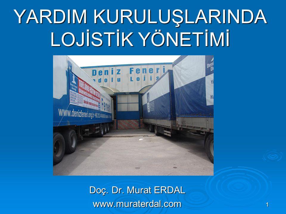 1 YARDIM KURULUŞLARINDA LOJİSTİK YÖNETİMİ Doç. Dr. Murat ERDAL www.muraterdal.com