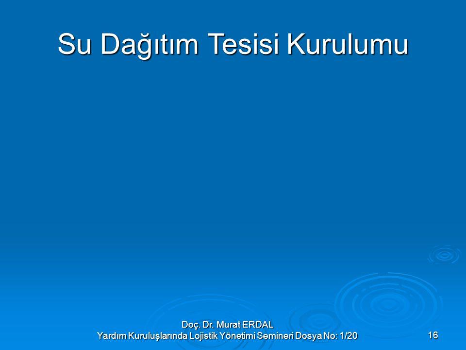 Doç. Dr. Murat ERDAL Yardım Kuruluşlarında Lojistik Yönetimi Semineri Dosya No: 1/2016 Su Dağıtım Tesisi Kurulumu