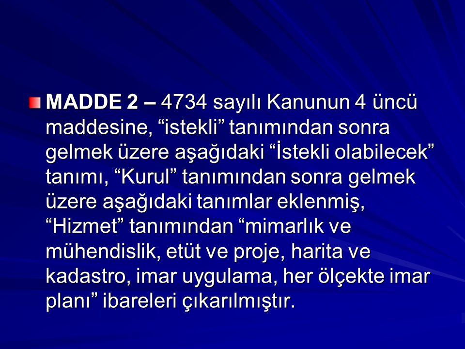 """MADDE 2 – 4734 sayılı Kanunun 4 üncü maddesine, """"istekli"""" tanımından sonra gelmek üzere aşağıdaki """"İstekli olabilecek"""" tanımı, """"Kurul"""" tanımından sonr"""