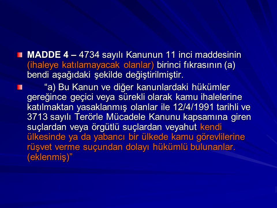 """MADDE 4 – 4734 sayılı Kanunun 11 inci maddesinin (ihaleye katılamayacak olanlar) birinci fıkrasının (a) bendi aşağıdaki şekilde değiştirilmiştir. """"a)"""