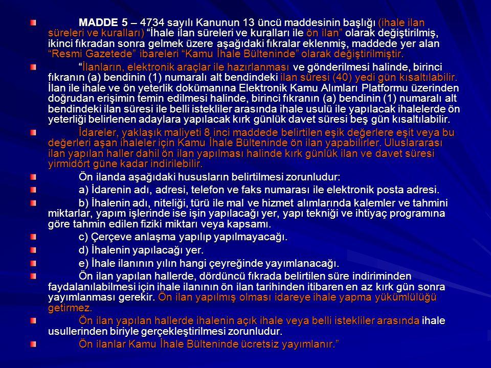 """MADDE 5 – 4734 sayılı Kanunun 13 üncü maddesinin başlığı (ihale ilan süreleri ve kuralları) """"İhale ilan süreleri ve kuralları ile ön ilan"""" olarak deği"""