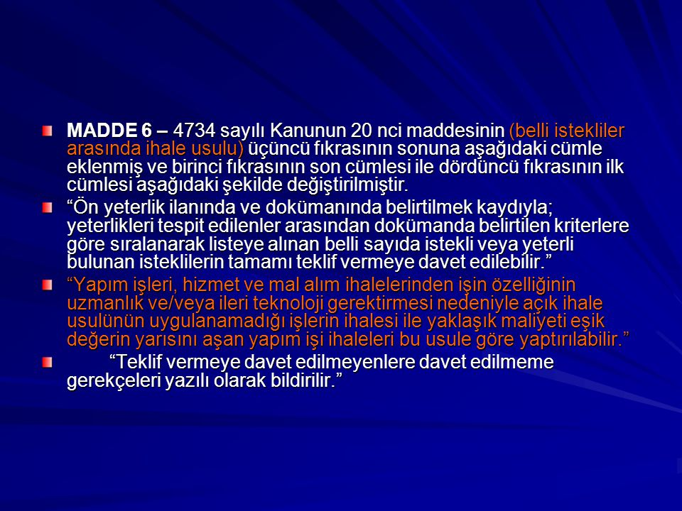 MADDE 6 – 4734 sayılı Kanunun 20 nci maddesinin (belli istekliler arasında ihale usulu) üçüncü fıkrasının sonuna aşağıdaki cümle eklenmiş ve birinci f