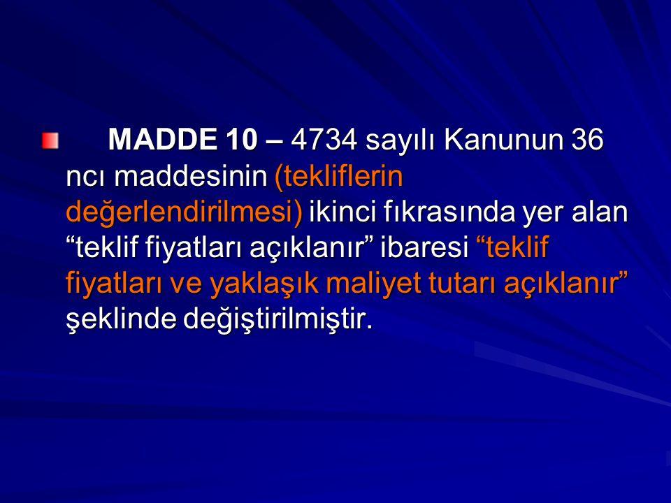 """MADDE 10 – 4734 sayılı Kanunun 36 ncı maddesinin (tekliflerin değerlendirilmesi) ikinci fıkrasında yer alan """"teklif fiyatları açıklanır"""" ibaresi """"tekl"""
