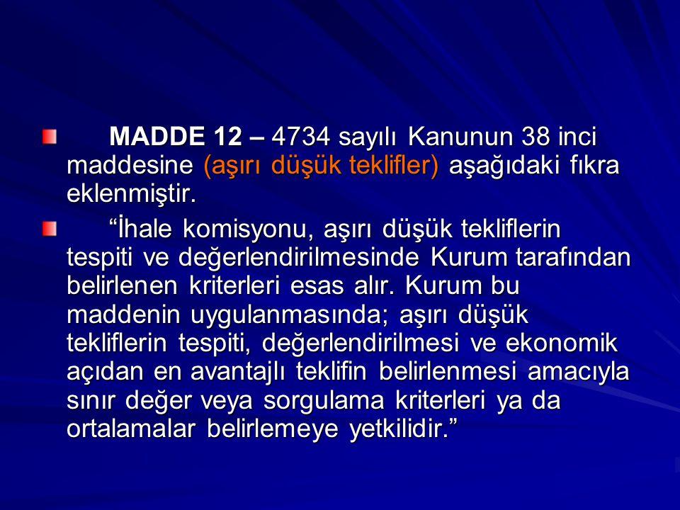 """MADDE 12 – 4734 sayılı Kanunun 38 inci maddesine (aşırı düşük teklifler) aşağıdaki fıkra eklenmiştir. """"İhale komisyonu, aşırı düşük tekliflerin tespit"""