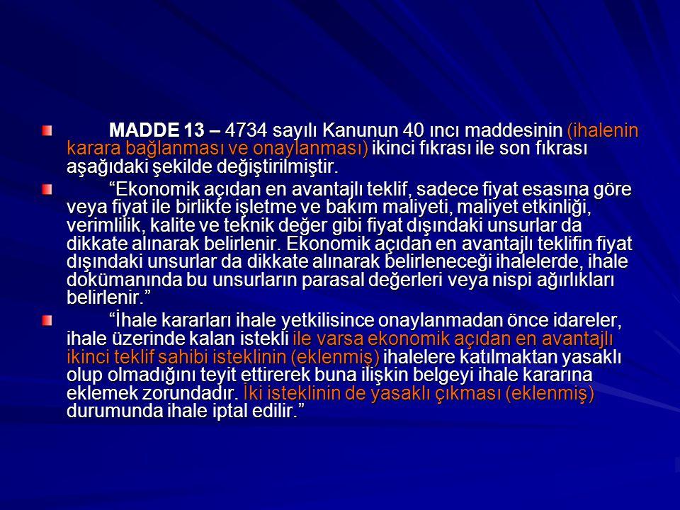 MADDE 13 – 4734 sayılı Kanunun 40 ıncı maddesinin (ihalenin karara bağlanması ve onaylanması) ikinci fıkrası ile son fıkrası aşağıdaki şekilde değişti