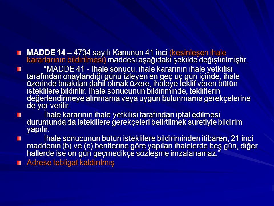"""MADDE 14 – 4734 sayılı Kanunun 41 inci (kesinleşen ihale kararlarının bildirilmesi) maddesi aşağıdaki şekilde değiştirilmiştir. """"MADDE 41 - İhale sonu"""
