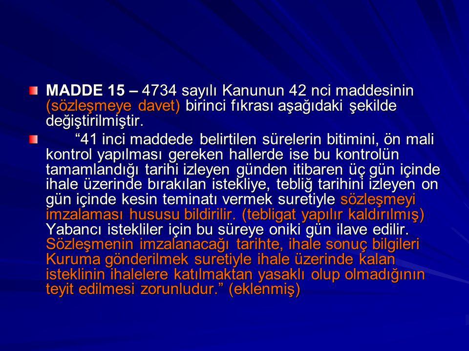 """MADDE 15 – 4734 sayılı Kanunun 42 nci maddesinin (sözleşmeye davet) birinci fıkrası aşağıdaki şekilde değiştirilmiştir. """"41 inci maddede belirtilen sü"""