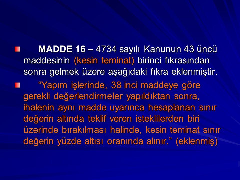 """MADDE 16 – 4734 sayılı Kanunun 43 üncü maddesinin (kesin teminat) birinci fıkrasından sonra gelmek üzere aşağıdaki fıkra eklenmiştir. """"Yapım işlerinde"""