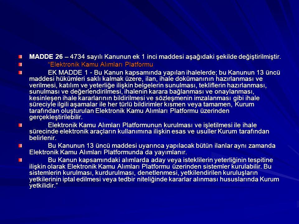 """MADDE 26 – 4734 sayılı Kanunun ek 1 inci maddesi aşağıdaki şekilde değiştirilmiştir. """"Elektronik Kamu Alımları Platformu EK MADDE 1 - Bu Kanun kapsamı"""