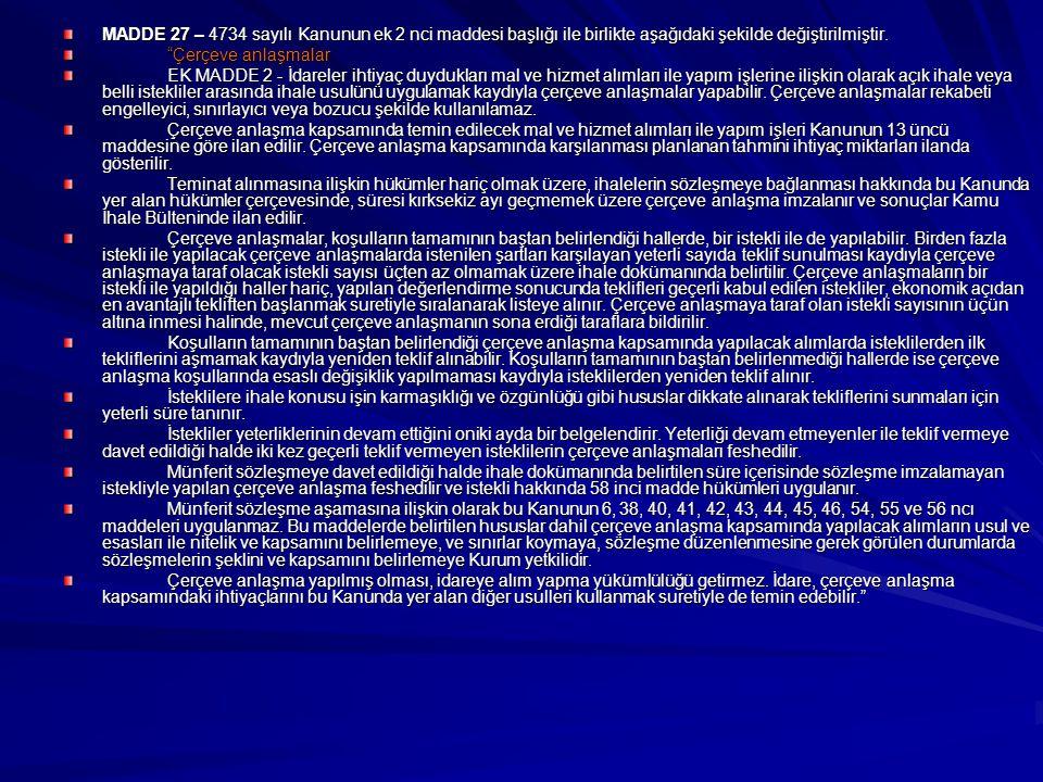 """MADDE 27 – 4734 sayılı Kanunun ek 2 nci maddesi başlığı ile birlikte aşağıdaki şekilde değiştirilmiştir. """"Çerçeve anlaşmalar EK MADDE 2 - İdareler iht"""