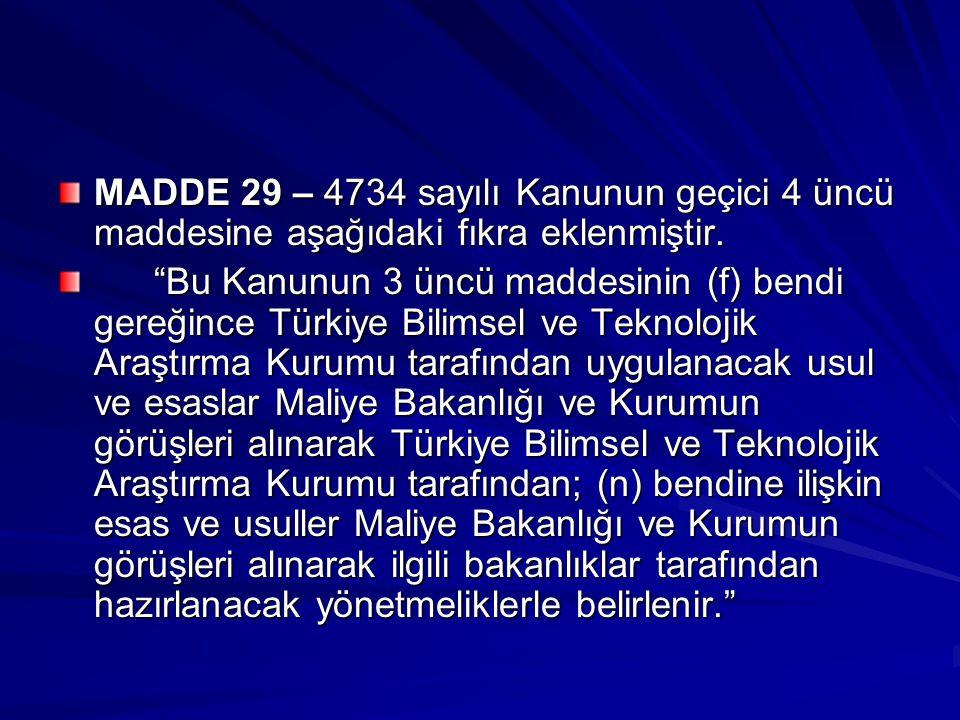 """MADDE 29 – 4734 sayılı Kanunun geçici 4 üncü maddesine aşağıdaki fıkra eklenmiştir. """"Bu Kanunun 3 üncü maddesinin (f) bendi gereğince Türkiye Bilimsel"""