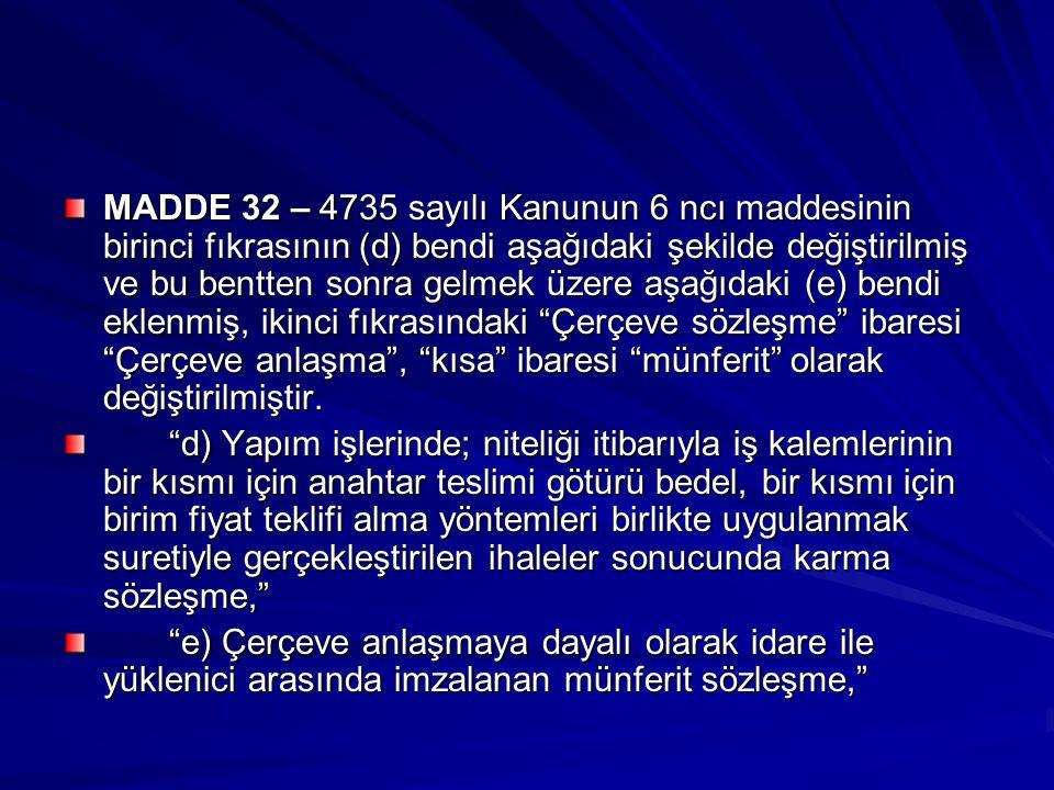 MADDE 32 – 4735 sayılı Kanunun 6 ncı maddesinin birinci fıkrasının (d) bendi aşağıdaki şekilde değiştirilmiş ve bu bentten sonra gelmek üzere aşağıdak