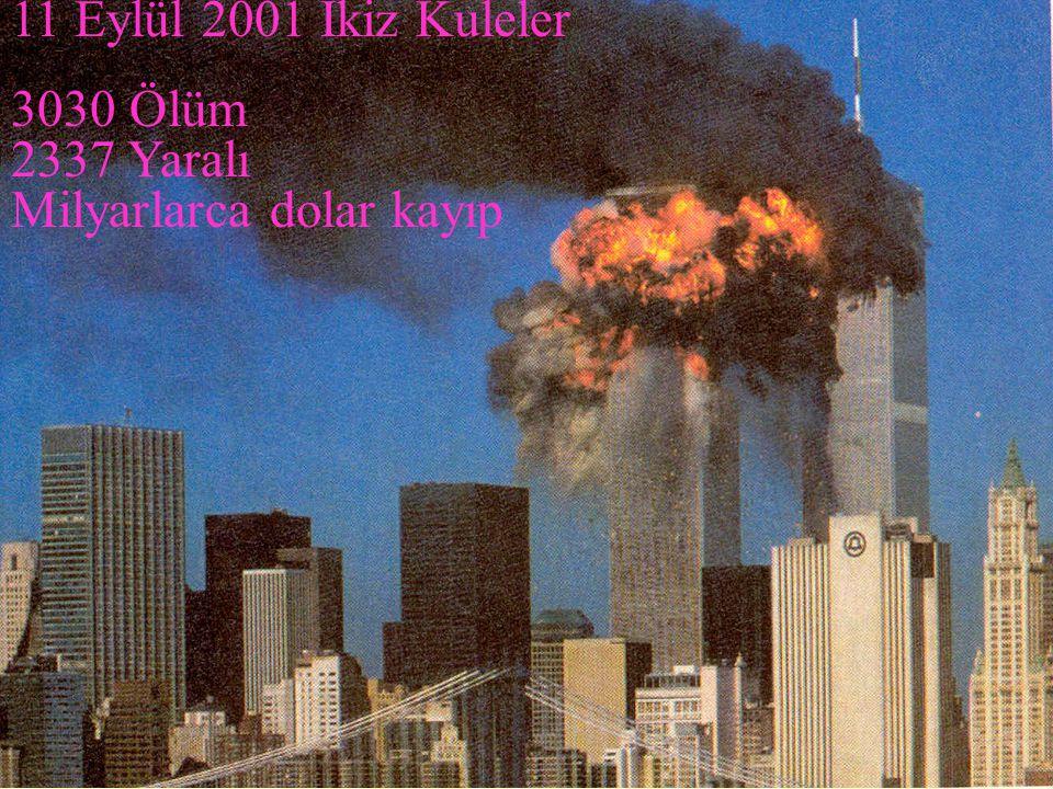 11 Eylül 2001 İkiz Kuleler 3030 Ölüm 2337 Yaralı Milyarlarca dolar kayıp