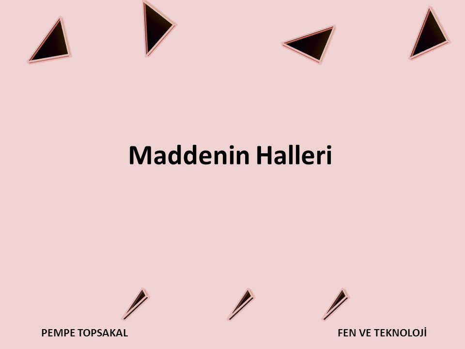 PEMPE TOPSAKALFEN VE TEKNOLOJİ Maddenin Halleri