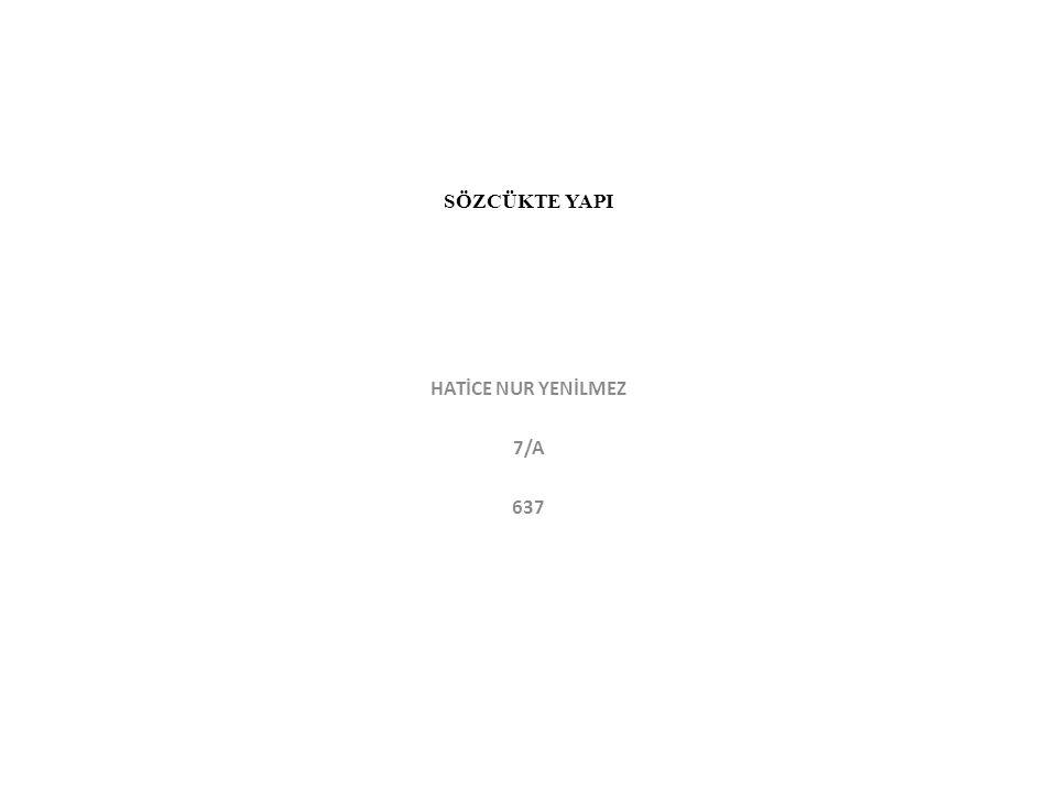 SÖZCÜKTE YAPI HATİCE NUR YENİLMEZ 7/A 637