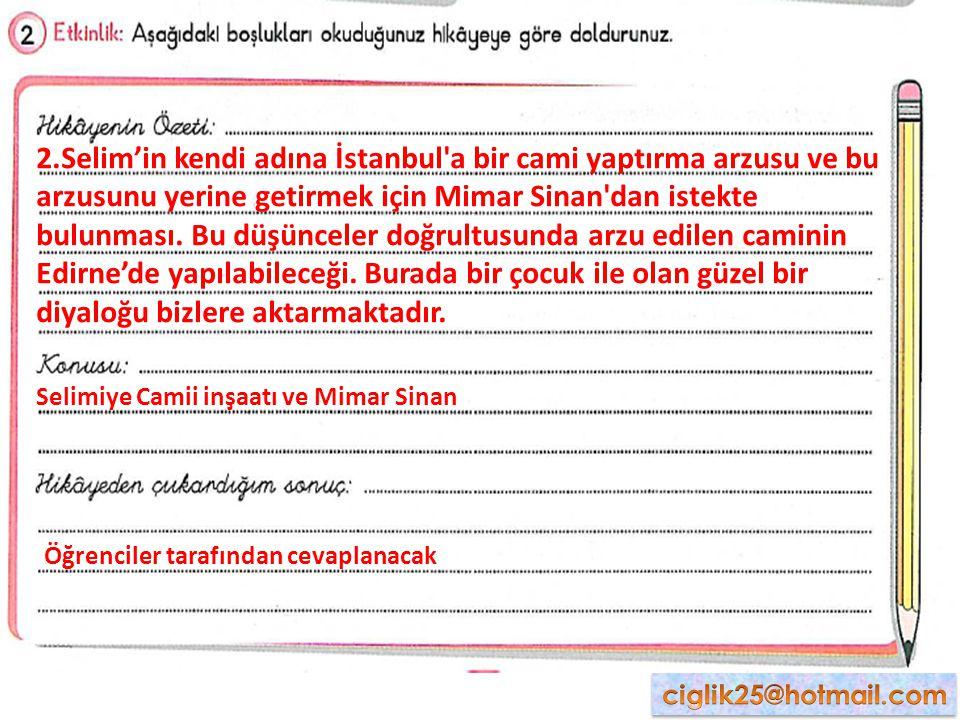 2.Selim'in kendi adına İstanbul a bir cami yaptırma arzusu ve bu arzusunu yerine getirmek için Mimar Sinan dan istekte bulunması.