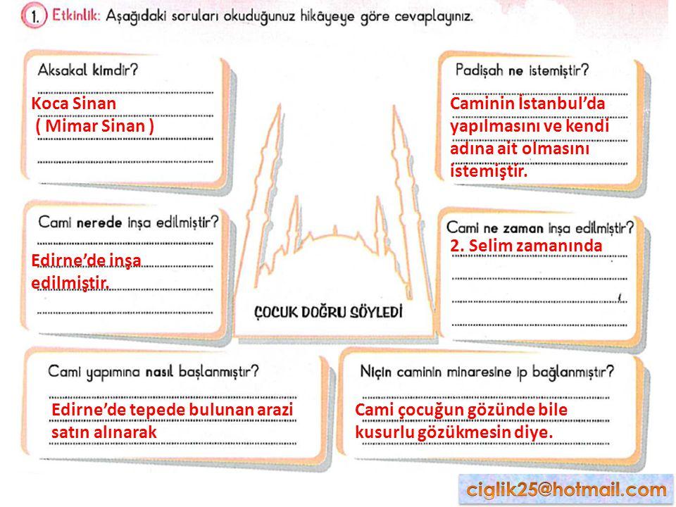 Koca Sinan ( Mimar Sinan ) Edirne'de inşa edilmiştir.