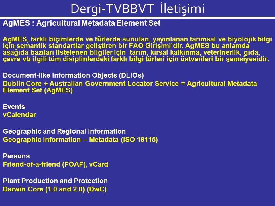 Dergi-TVBBVT İletişimi AgMES : Agricultural Metadata Element Set AgMES, farklı biçimlerde ve türlerde sunulan, yayınlanan tarımsal ve biyolojik bilgi