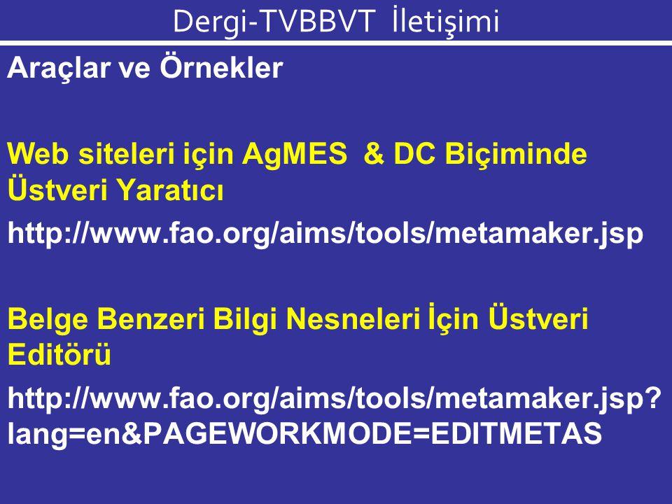 Dergi-TVBBVT İletişimi Araçlar ve Örnekler Web siteleri için AgMES & DC Biçiminde Üstveri Yaratıcı http://www.fao.org/aims/tools/metamaker.jsp Belge Benzeri Bilgi Nesneleri İçin Üstveri Editörü http://www.fao.org/aims/tools/metamaker.jsp.