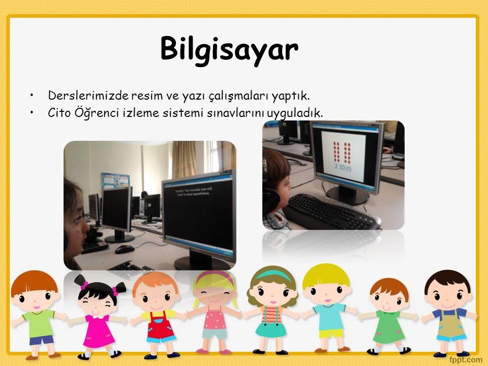 Bilgisayar Derslerimizde resim ve yazı çalışmaları yaptık. Cito Öğrenci izleme sistemi sınavlarını uyguladık.