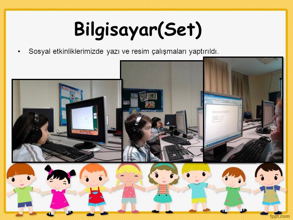 Bilgisayar(Set) Sosyal etkinliklerimizde yazı ve resim çalışmaları yaptırıldı.