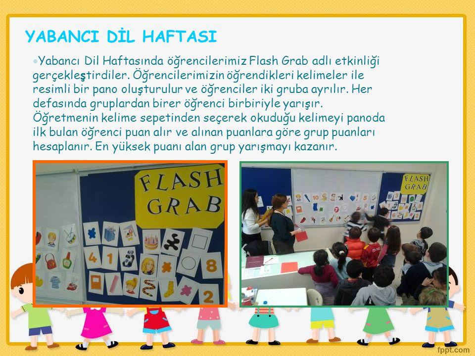 YABANCI DİL HAFTASI Yabancı Dil Haftasında öğrencilerimiz Flash Grab adlı etkinliği gerçekleştirdiler. Öğrencilerimizin öğrendikleri kelimeler ile res