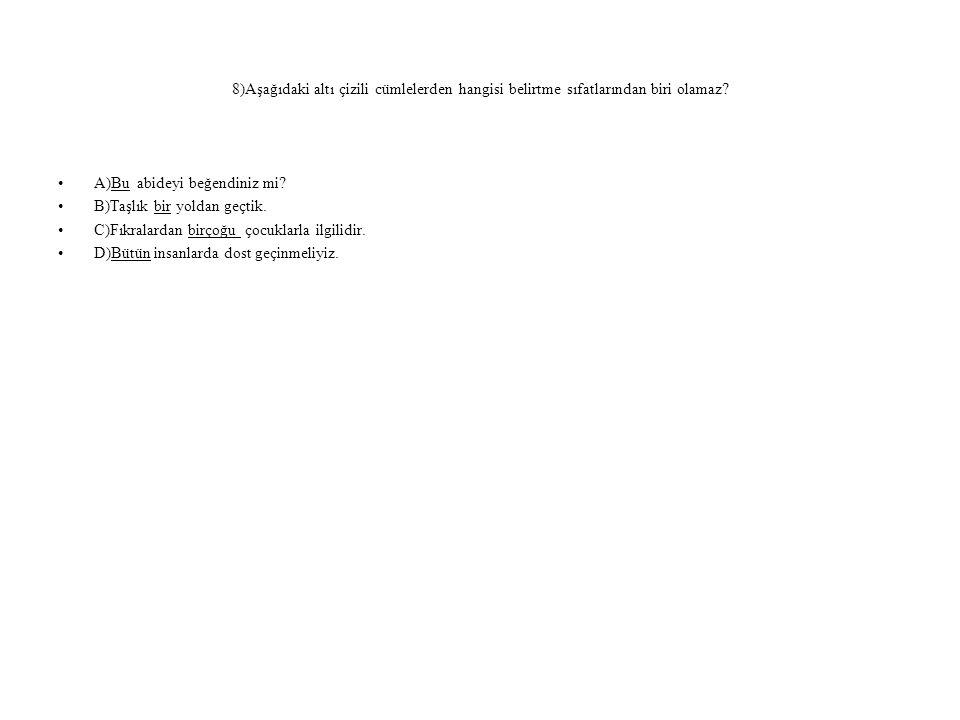 8)Aşağıdaki altı çizili cümlelerden hangisi belirtme sıfatlarından biri olamaz.