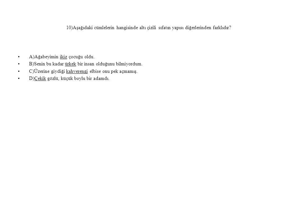 10)Aşağıdaki cümlelerin hangisinde altı çizili sıfatın yapısı diğerlerinden farklıdır.