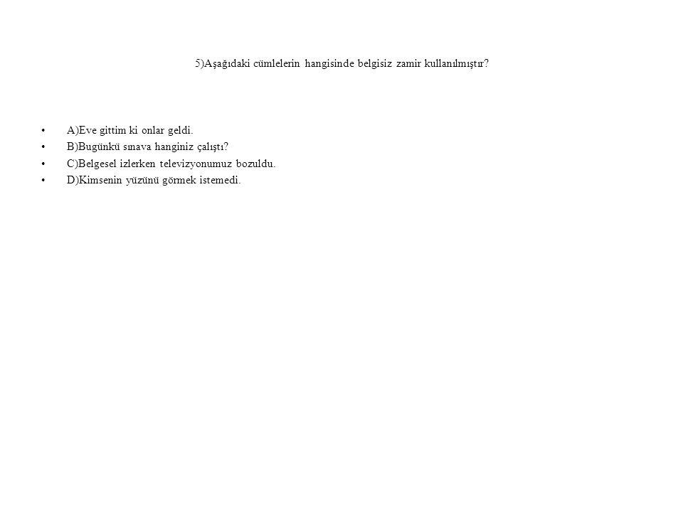 5)Aşağıdaki cümlelerin hangisinde belgisiz zamir kullanılmıştır.