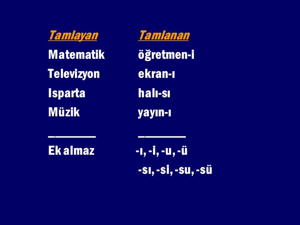 TamlayanTamlanan Matematiköğretmen-i Televizyonekran-ı Ispartahalı-sı Müzikyayın-ı_______ Ek almaz -ı, -i, -u, -ü -sı, -si, -su, -sü