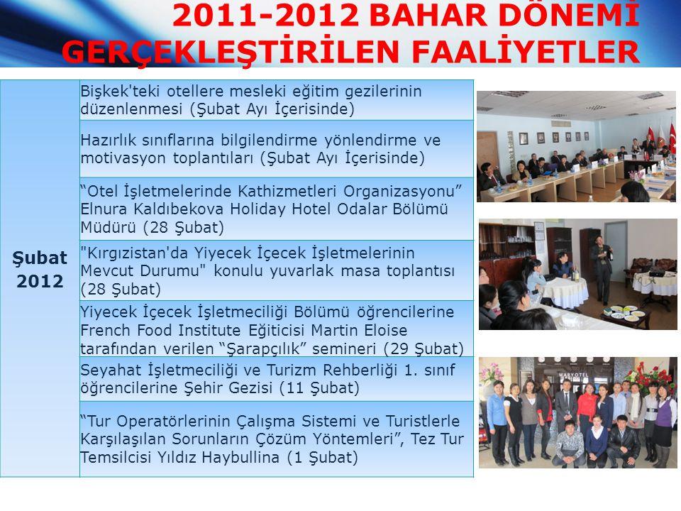 2011-2012 BAHAR DÖNEMİ GERÇEKLEŞTİRİLEN FAALİYETLER Şubat 2012 Bişkek'teki otellere mesleki eğitim gezilerinin düzenlenmesi (Şubat Ayı İçerisinde) Haz